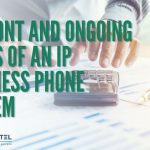 Upfront And Ongoing Costs Of An Ip Business Phone System