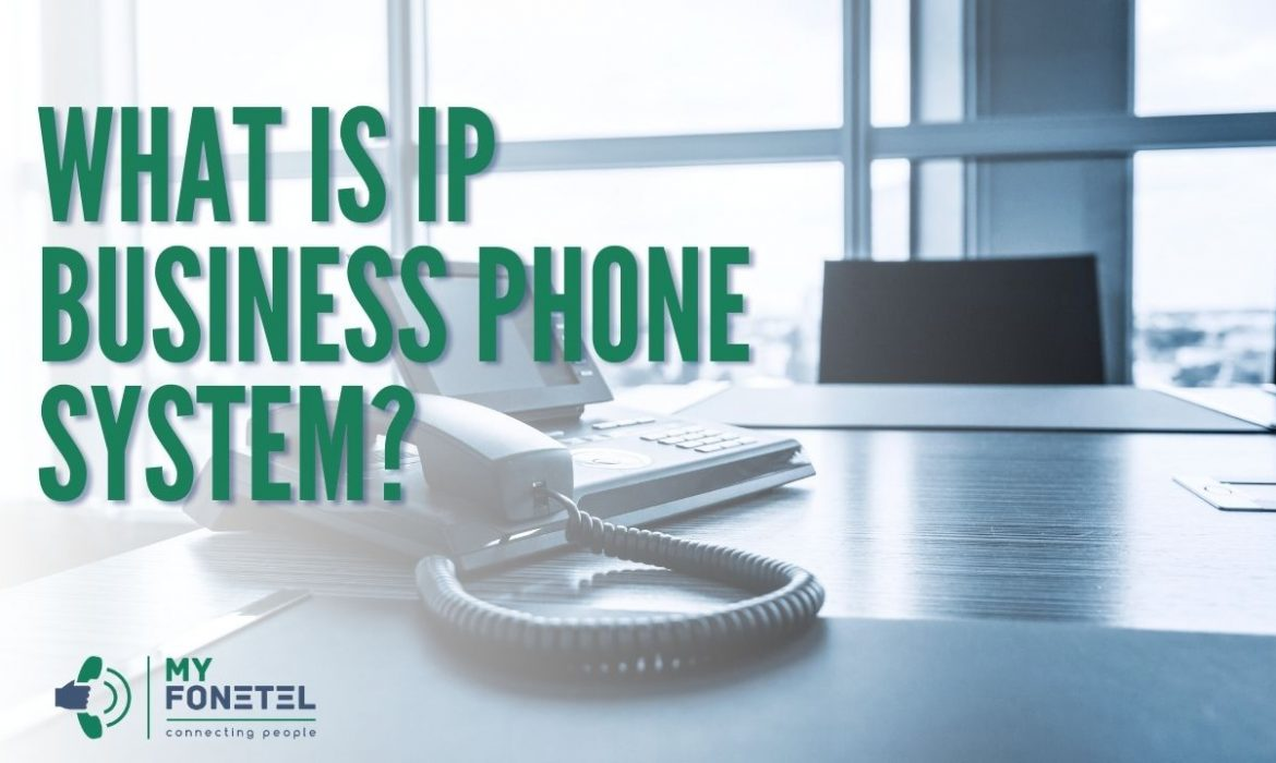 What is IP Business Phone System - My FoneTel - Business Phone Systems Perth