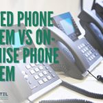 Hosted Phone System vs On-Premise Phone System