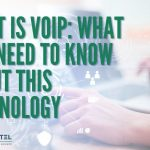 What Is VoIP: What You Need To Know About This Technology