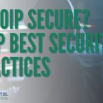 Is VoIP Secure? VoIP Best Security Practices