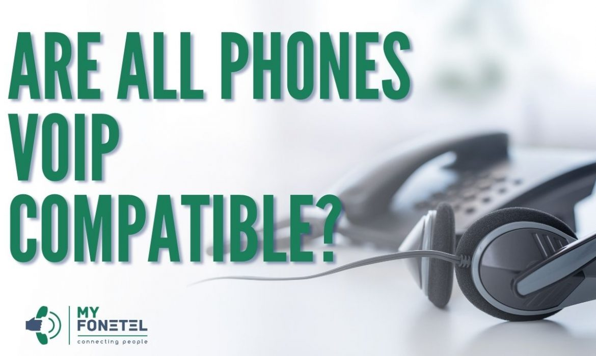 Are All Phones VoIP Compatible - My FoneTel - Business Phone Systems Perth